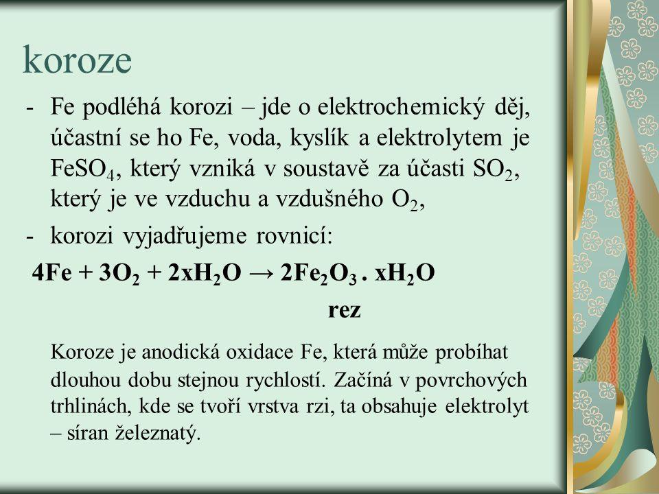 koroze -Fe podléhá korozi – jde o elektrochemický děj, účastní se ho Fe, voda, kyslík a elektrolytem je FeSO 4, který vzniká v soustavě za účasti SO 2