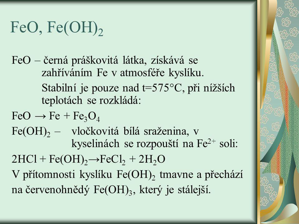 FeO, Fe(OH) 2 FeO – černá práškovitá látka, získává se zahříváním Fe v atmosféře kyslíku.