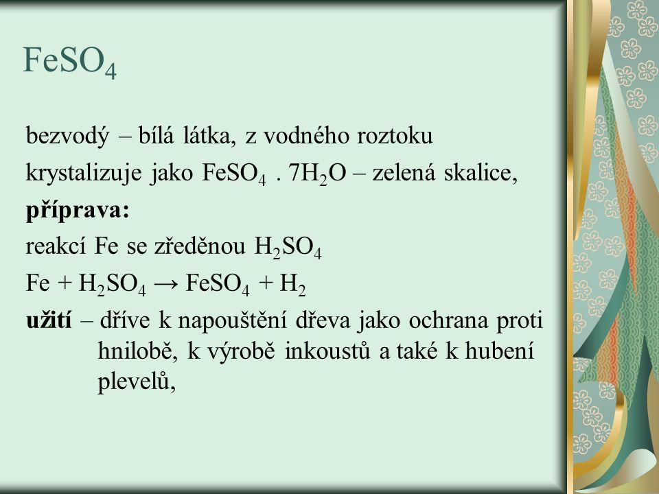 FeSO 4 bezvodý – bílá látka, z vodného roztoku krystalizuje jako FeSO 4.