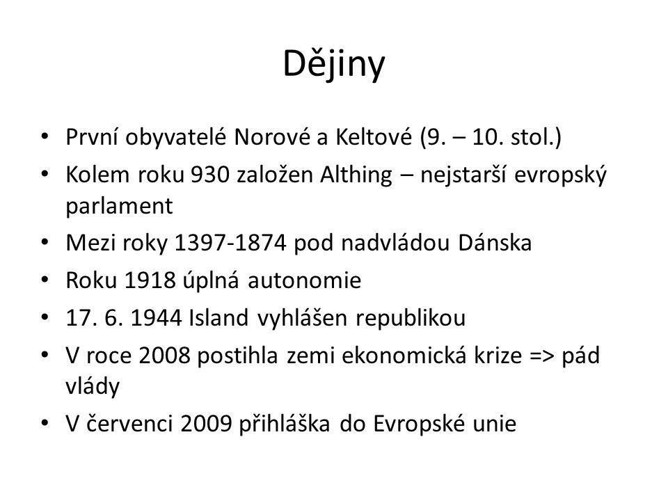 Dějiny První obyvatelé Norové a Keltové (9. – 10. stol.) Kolem roku 930 založen Althing – nejstarší evropský parlament Mezi roky 1397-1874 pod nadvlád