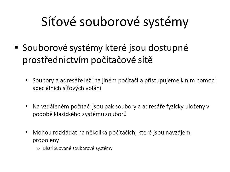Síťové souborové systémy  Souborové systémy které jsou dostupné prostřednictvím počítačové sítě Soubory a adresáře leží na jiném počítači a přistupuj