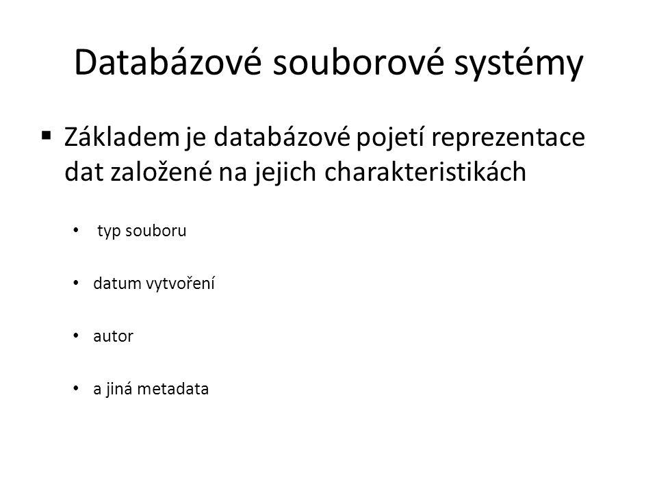 Databázové souborové systémy  Základem je databázové pojetí reprezentace dat založené na jejich charakteristikách typ souboru datum vytvoření autor a
