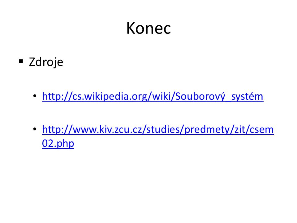Konec  Zdroje http://cs.wikipedia.org/wiki/Souborový_systém http://www.kiv.zcu.cz/studies/predmety/zit/csem 02.php http://www.kiv.zcu.cz/studies/pred