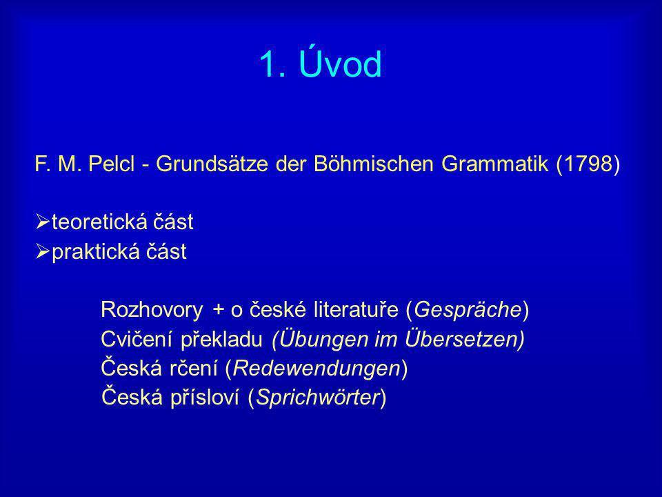  rozhovory pána a sluhy  text paralelně v češtině a němčině  modelové situace z každodenního života  celkem 13 dialogů  pasáž o české literatuře  Kdy začali Čechové psát literaturu.