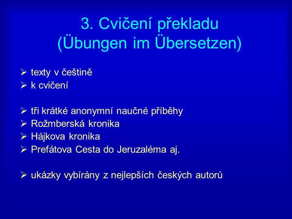 4.Česká přísloví (Sprichwörter)  paralelní text v češtine a v němčině Např.: Čas růže přináší.