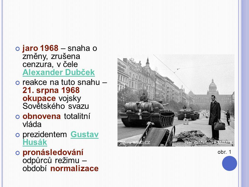 jaro 1968 – snaha o změny, zrušena cenzura, v čele Alexander Dubček Alexander Dubček reakce na tuto snahu – 21. srpna 1968 okupace vojsky Sovětského s