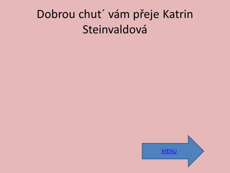 Dobrou chut´ vám přeje Katrin Steinvaldová MENU