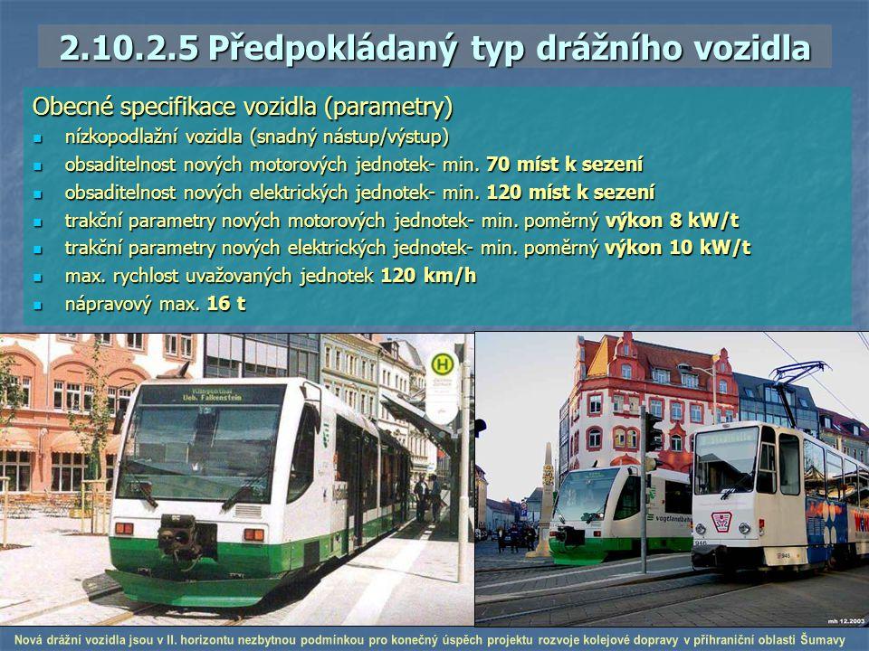 2.10.2.5 Předpokládaný typ drážního vozidla Obecné specifikace vozidla (parametry) nízkopodlažní vozidla (snadný nástup/výstup) nízkopodlažní vozidla