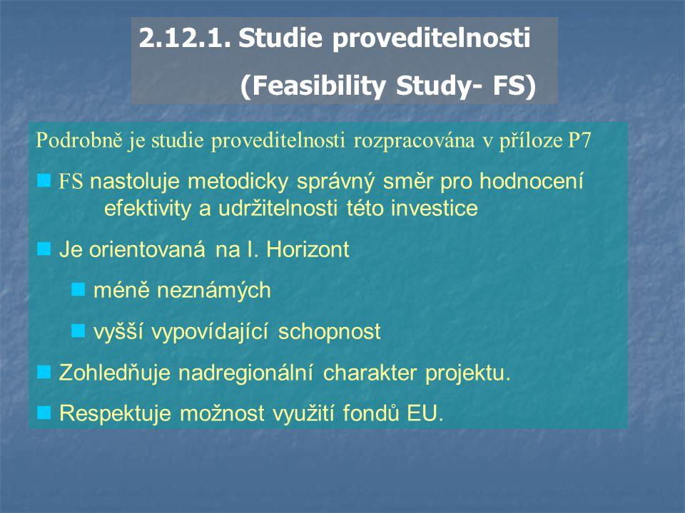 2.12.1. Studie proveditelnosti (Feasibility Study- FS) Podrobně je studie proveditelnosti rozpracována v příloze P7 FS nastoluje metodicky správný smě