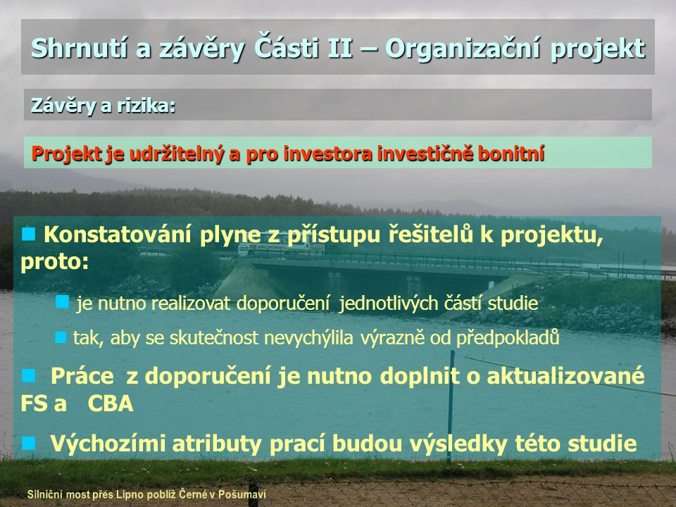 Shrnutí a závěry Části II – Organizační projekt Konstatování plyne z přístupu řešitelů k projektu, proto: je nutno realizovat doporučení jednotlivých