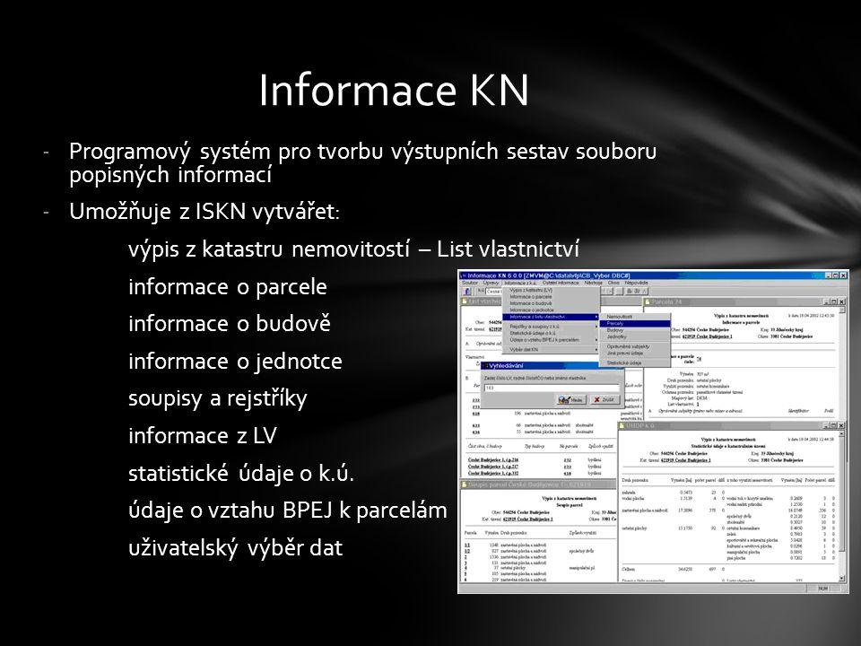 -Programový systém pro tvorbu výstupních sestav souboru popisných informací -Umožňuje z ISKN vytvářet: výpis z katastru nemovitostí – List vlastnictví