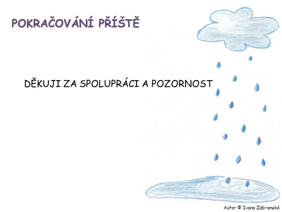 POKRAČOVÁNÍ PŘÍŠTĚ DĚKUJI ZA SPOLUPRÁCI A POZORNOST Autor © Ivana Zábranská