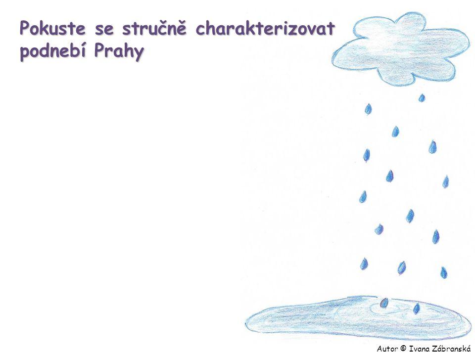Pokuste se stručně charakterizovat podnebí Prahy Autor © Ivana Zábranská