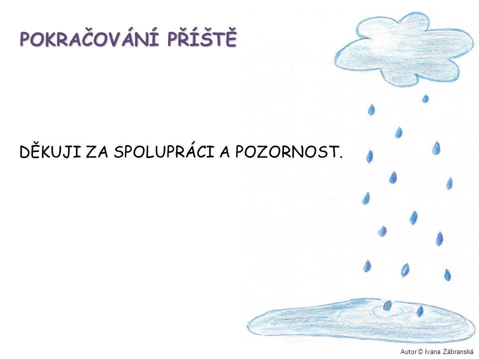 POKRAČOVÁNÍ PŘÍŠTĚ DĚKUJI ZA SPOLUPRÁCI A POZORNOST. Autor © Ivana Zábranská