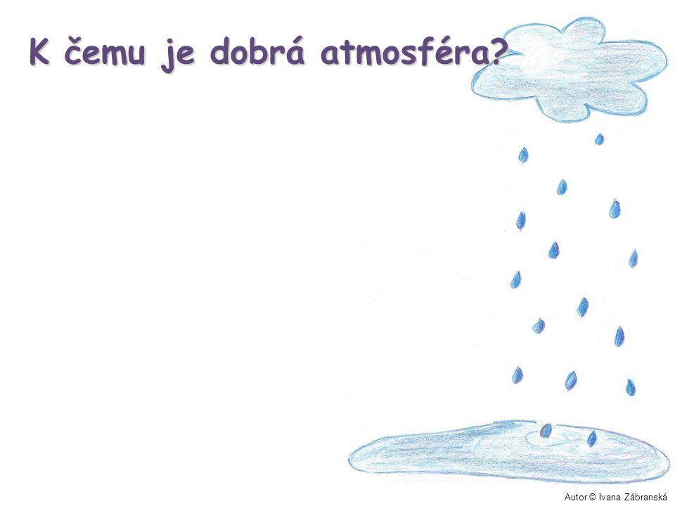 K čemu je dobrá atmosféra? Autor © Ivana Zábranská