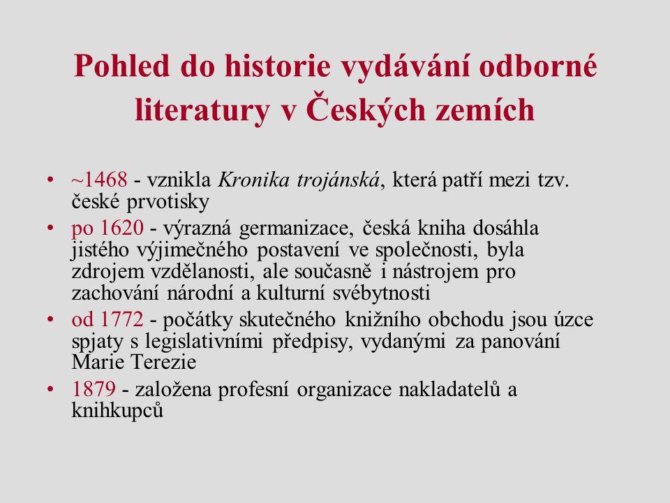 Pohled do historie vydávání odborné literatury v Českých zemích ~1468 - vznikla Kronika trojánská, která patří mezi tzv. české prvotisky po 1620 - výr