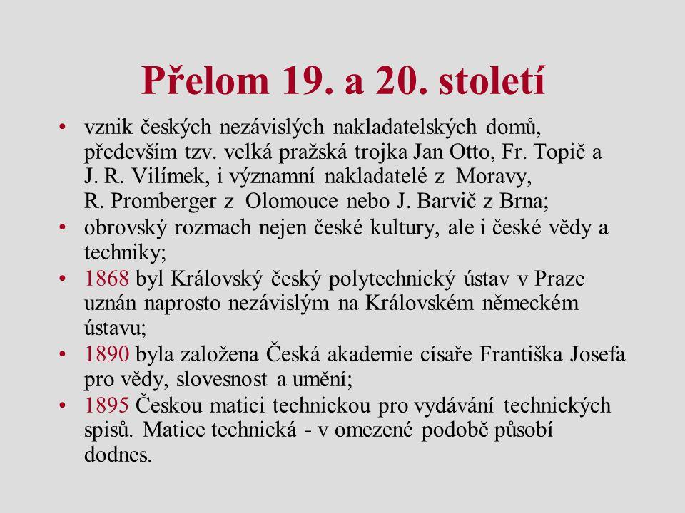 Přelom 19. a 20. století vznik českých nezávislých nakladatelských domů, především tzv. velká pražská trojka Jan Otto, Fr. Topič a J. R. Vilímek, i vý