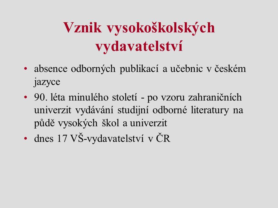 Vznik vysokoškolských vydavatelství absence odborných publikací a učebnic v českém jazyce 90. léta minulého století - po vzoru zahraničních univerzit