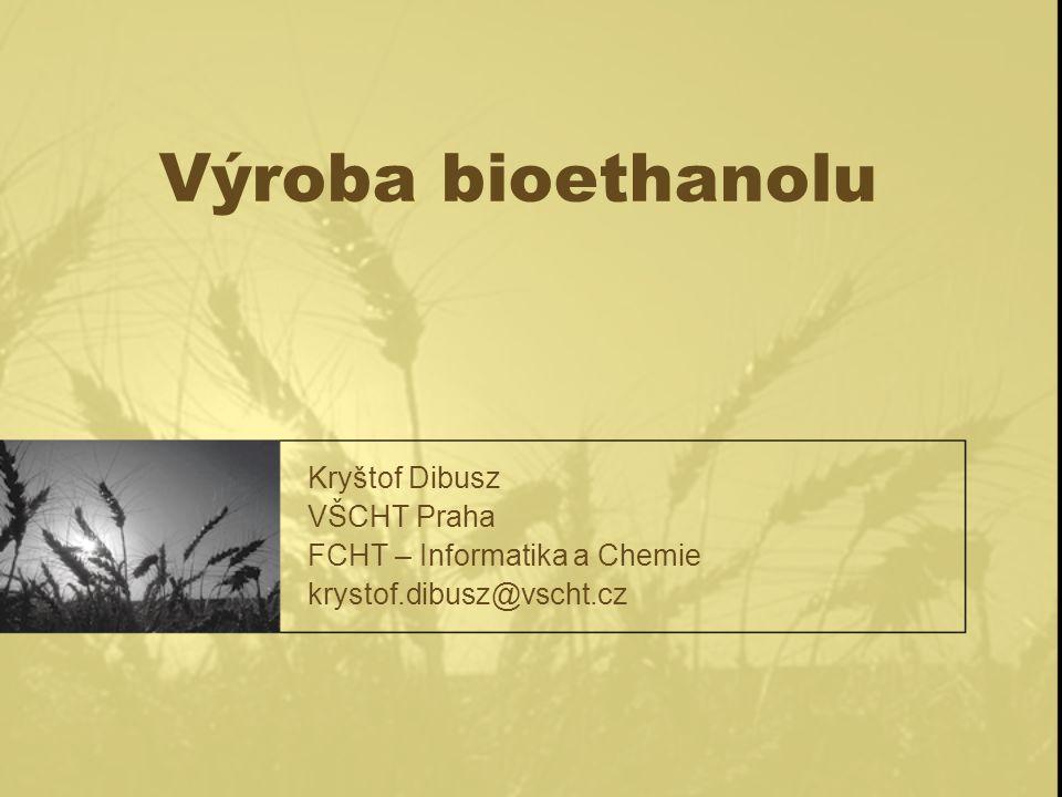 Výroba bioethanolu Kryštof Dibusz VŠCHT Praha FCHT – Informatika a Chemie krystof.dibusz@vscht.cz