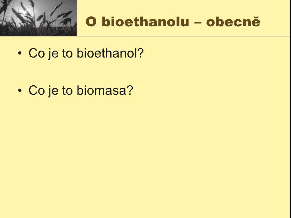 O bioethanolu – obecně Co je to bioethanol? Co je to biomasa?