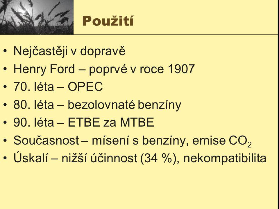Použití Nejčastěji v dopravě Henry Ford – poprvé v roce 1907 70. léta – OPEC 80. léta – bezolovnaté benzíny 90. léta – ETBE za MTBE Současnost – mísen