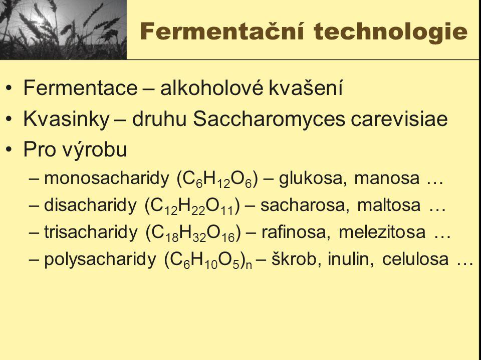 Fermentační technologie Fermentace – alkoholové kvašení Kvasinky – druhu Saccharomyces carevisiae Pro výrobu –monosacharidy (C 6 H 12 O 6 ) – glukosa,
