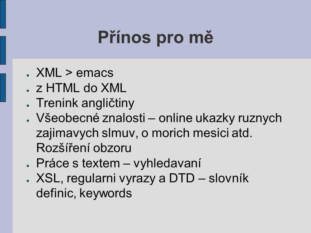 Přínos pro mě ● XML > emacs ● z HTML do XML ● Trenink angličtiny ● Všeobecné znalosti – online ukazky ruznych zajimavych slmuv, o morich mesici atd.
