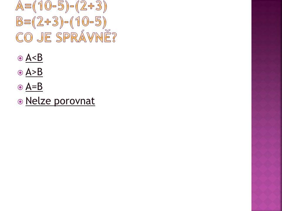  A<B A<B  A>B A>B  A=B A=B  Nelze porovnat Nelze porovnat
