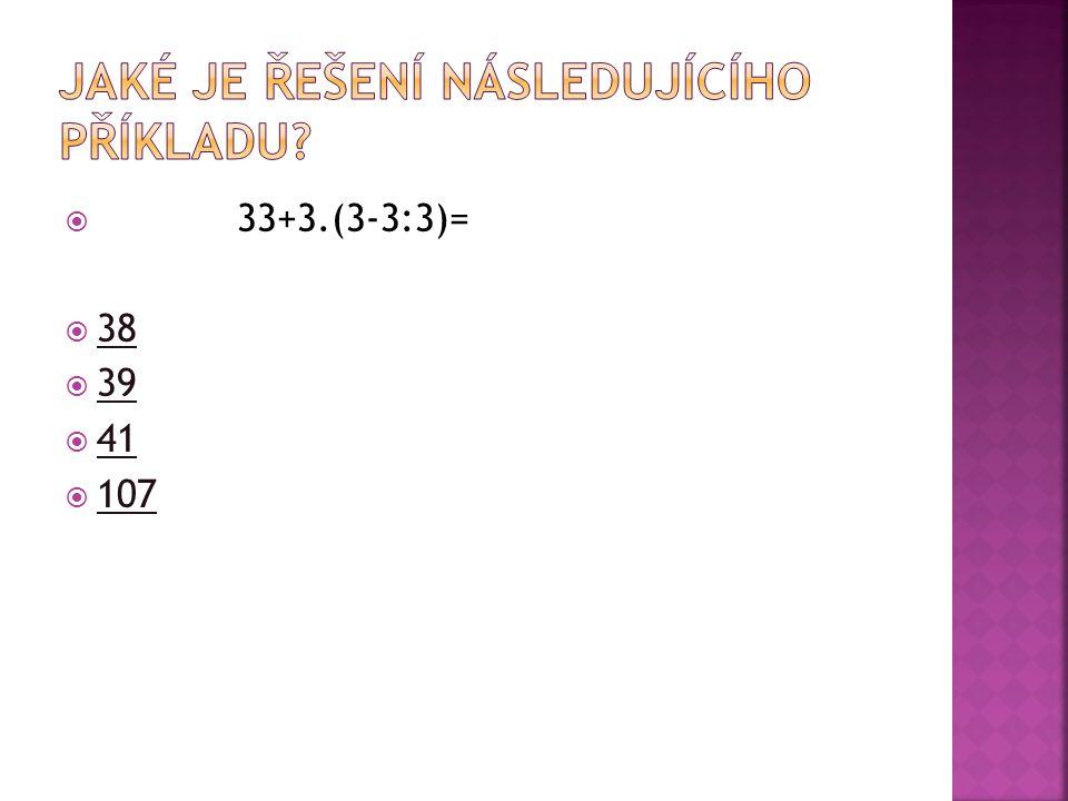  33+3.(3-3:3)=  38 38  39 39  41 41  107 107