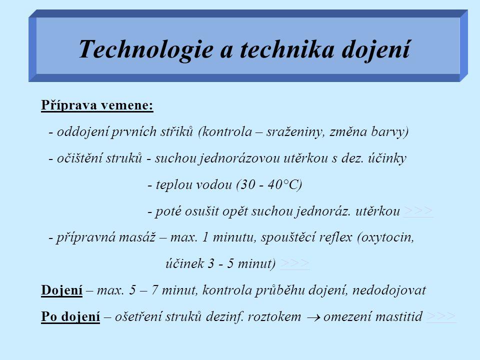 Technologie a technika dojení Příprava vemene: - oddojení prvních střiků (kontrola – sraženiny, změna barvy) - očištění struků - suchou jednorázovou u