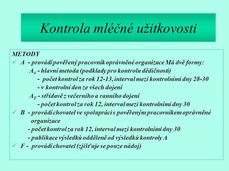 METODY A - provádí pověřený pracovník oprávněné organizace Má dvě formy: A 4 - hlavní metoda (podklady pro kontrolu dědičnosti) - počet kontrol za rok