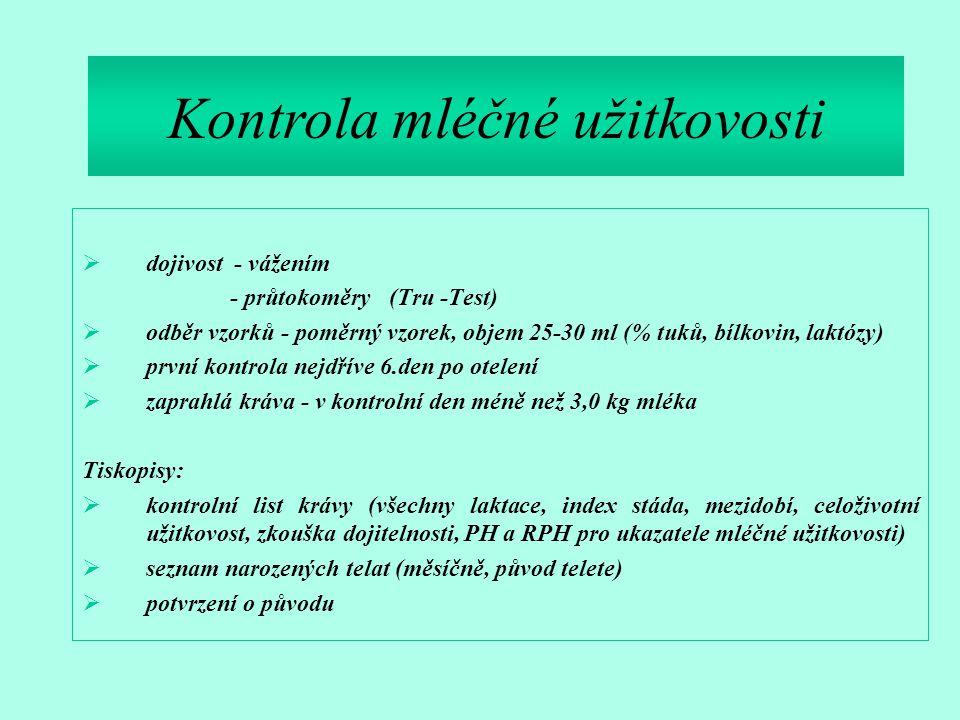  dojivost - vážením - průtokoměry (Tru -Test)  odběr vzorků - poměrný vzorek, objem 25-30 ml (% tuků, bílkovin, laktózy)  první kontrola nejdříve 6