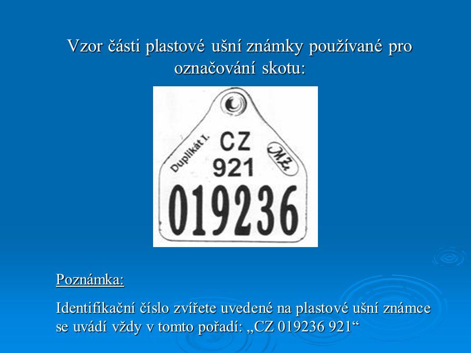 Vzor části plastové ušní známky používané pro označování skotu: Poznámka: Identifikační číslo zvířete uvedené na plastové ušní známce se uvádí vždy v