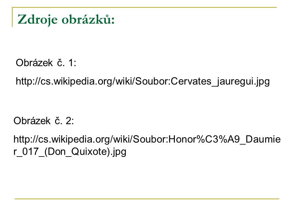 Zdroje obrázků: Obrázek č. 1: http://cs.wikipedia.org/wiki/Soubor:Cervates_jauregui.jpg Obrázek č.