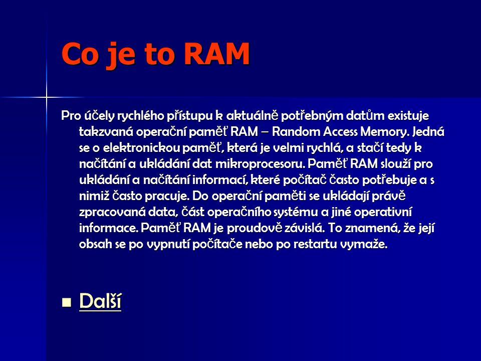 Co je to RAM Pro ú č ely rychlého p ř ístupu k aktuáln ě pot ř ebným dat ů m existuje takzvaná opera č ní pam ěť RAM – Random Access Memory.