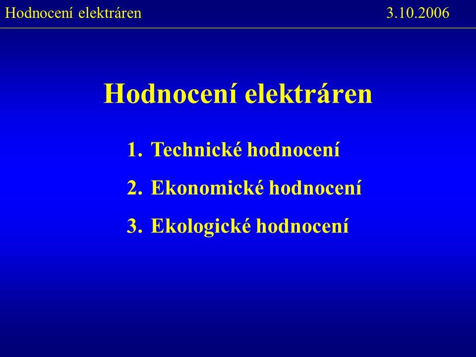 3.10.2006Hodnocení elektráren 1.Technické hodnocení 2.Ekonomické hodnocení 3.Ekologické hodnocení