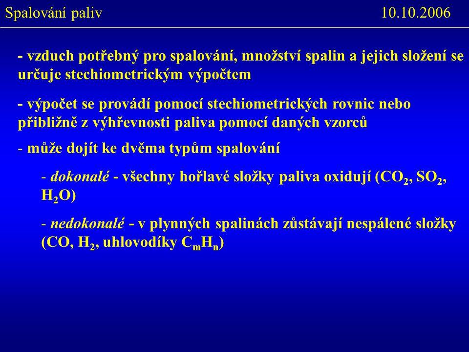 10.10.2006Spalování paliv - výpočet se provádí pomocí stechiometrických rovnic nebo přibližně z výhřevnosti paliva pomocí daných vzorců - vzduch potře
