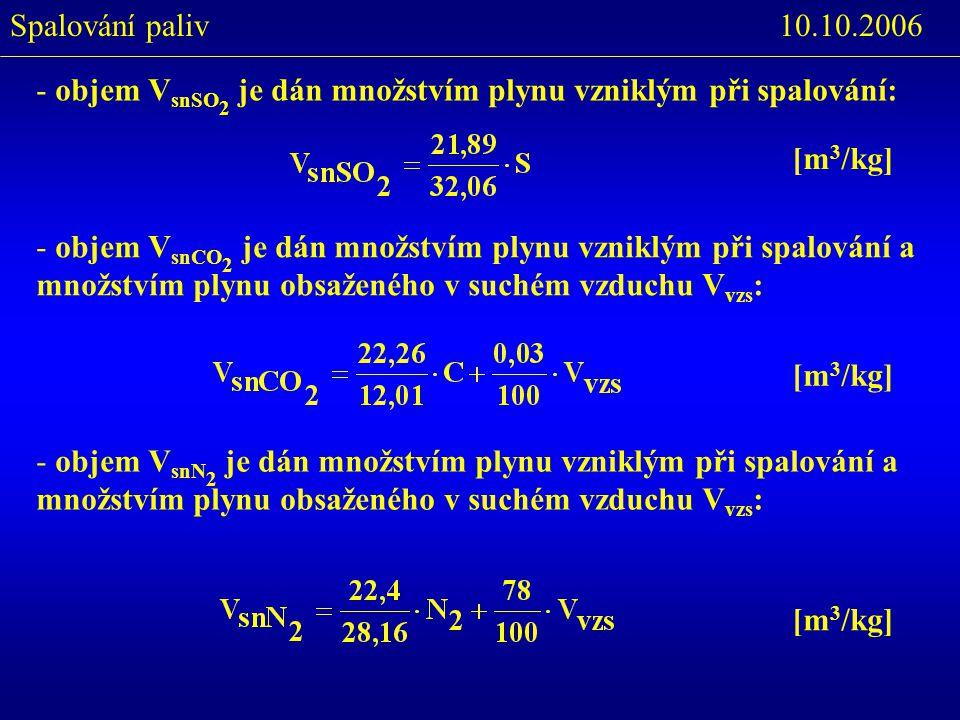 10.10.2006Spalování paliv - objem V snSO 2 je dán množstvím plynu vzniklým při spalování: [m 3 /kg] - objem V snCO 2 je dán množstvím plynu vzniklým p