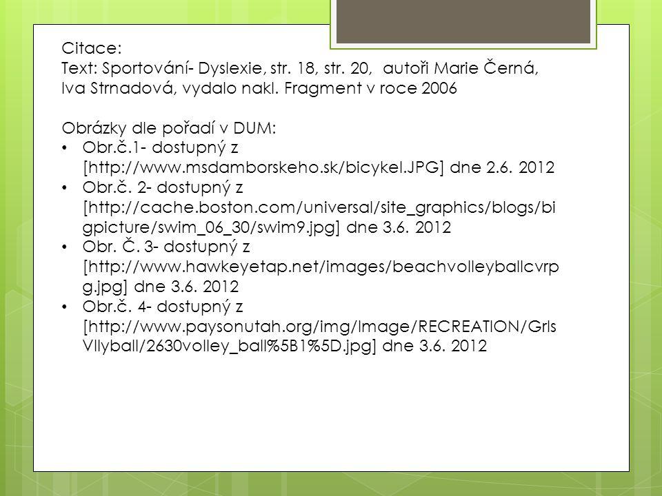 Citace: Text: Sportování- Dyslexie, str. 18, str. 20, autoři Marie Černá, Iva Strnadová, vydalo nakl. Fragment v roce 2006 Obrázky dle pořadí v DUM: O