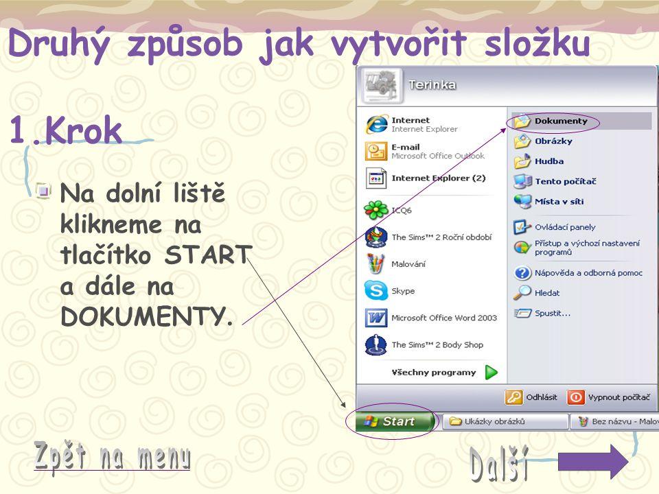 Druhý způsob jak vytvořit složku 1.Krok Na dolní liště klikneme na tlačítko START a dále na DOKUMENTY.