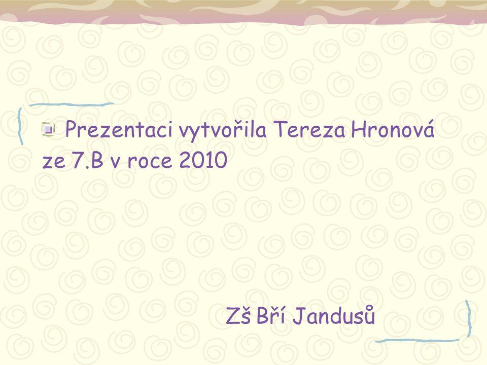 Prezentaci vytvořila Tereza Hronová ze 7.B v roce 2010 Zš Bří Jandusů