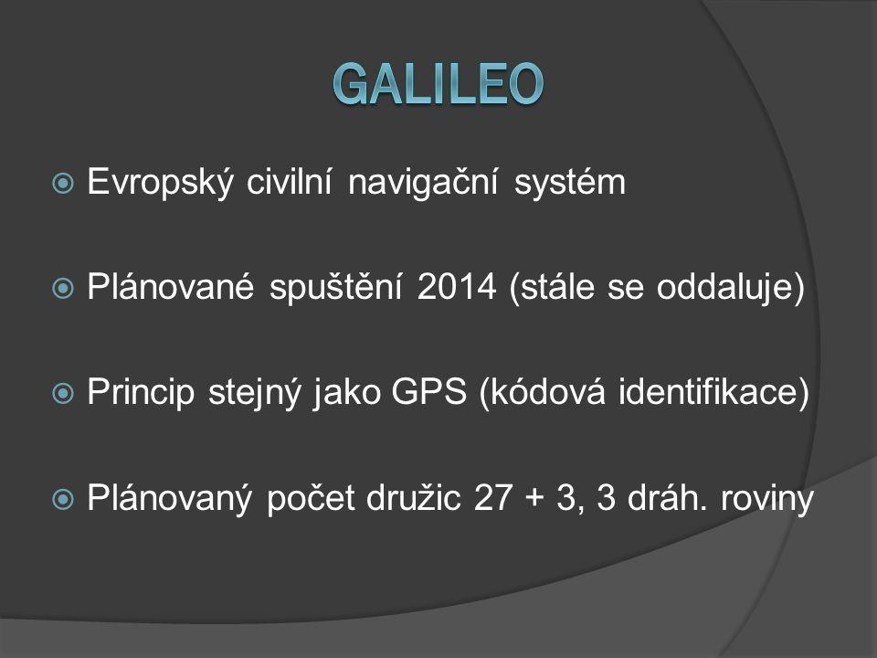  Evropský civilní navigační systém  Plánované spuštění 2014 (stále se oddaluje)  Princip stejný jako GPS (kódová identifikace)  Plánovaný počet dr