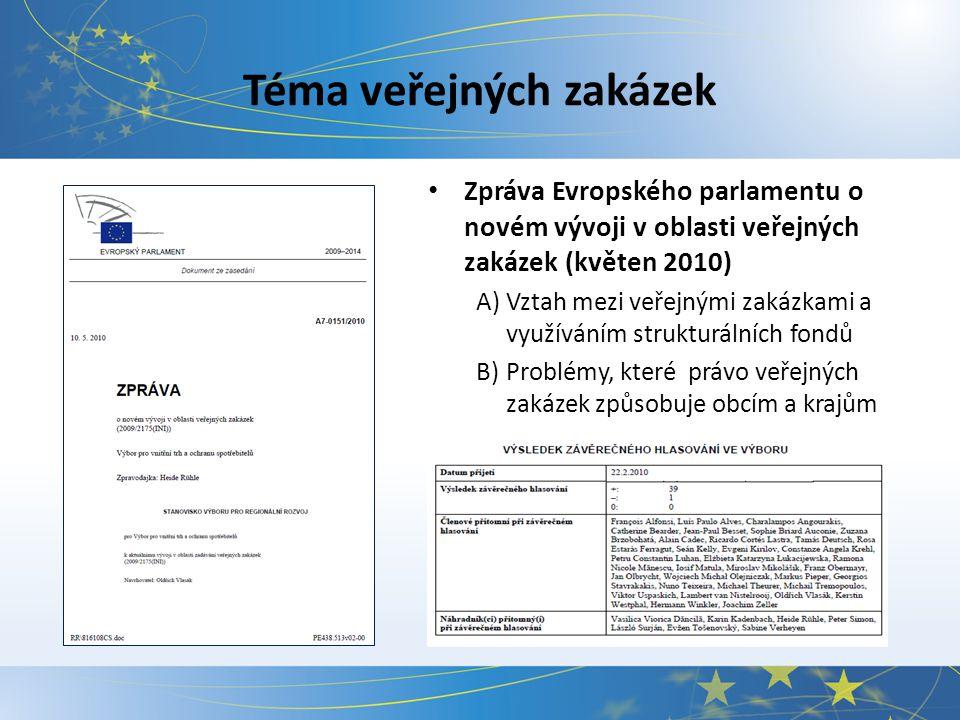 Téma veřejných zakázek Zpráva Evropského parlamentu o novém vývoji v oblasti veřejných zakázek (květen 2010) A)Vztah mezi veřejnými zakázkami a využíváním strukturálních fondů B)Problémy, které právo veřejných zakázek způsobuje obcím a krajům