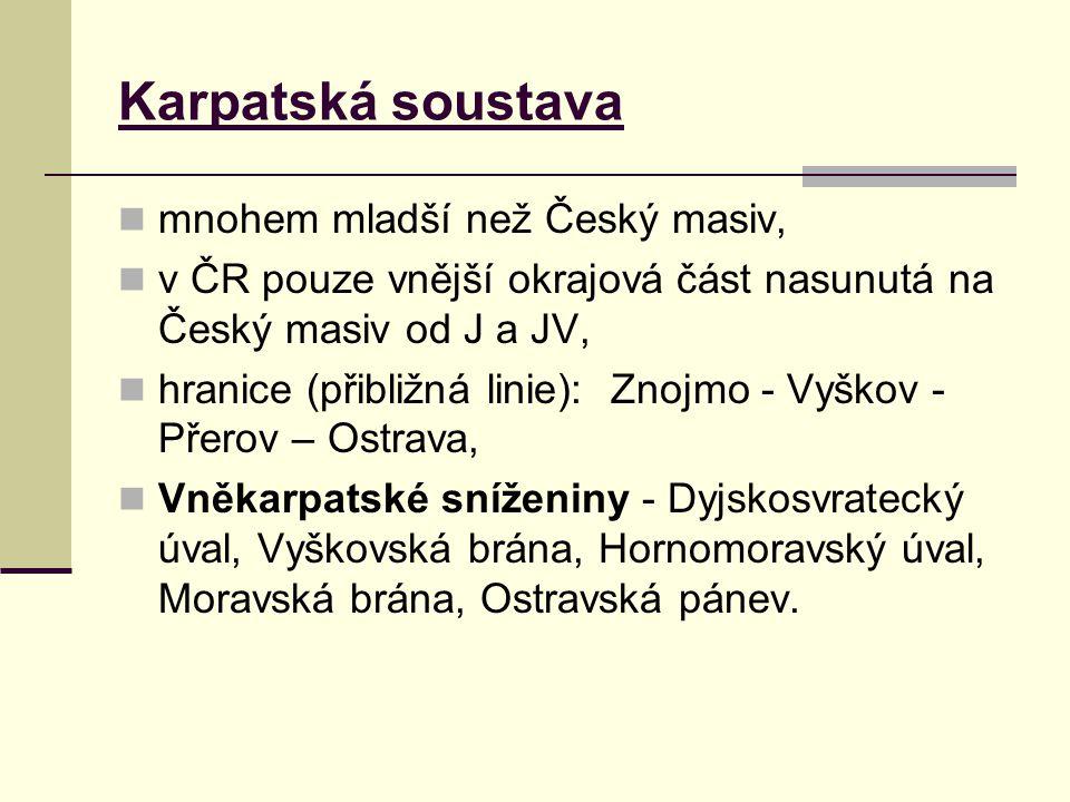 Karpatská soustava mnohem mladší než Český masiv, v ČR pouze vnější okrajová část nasunutá na Český masiv od J a JV, hranice (přibližná linie): Znojmo