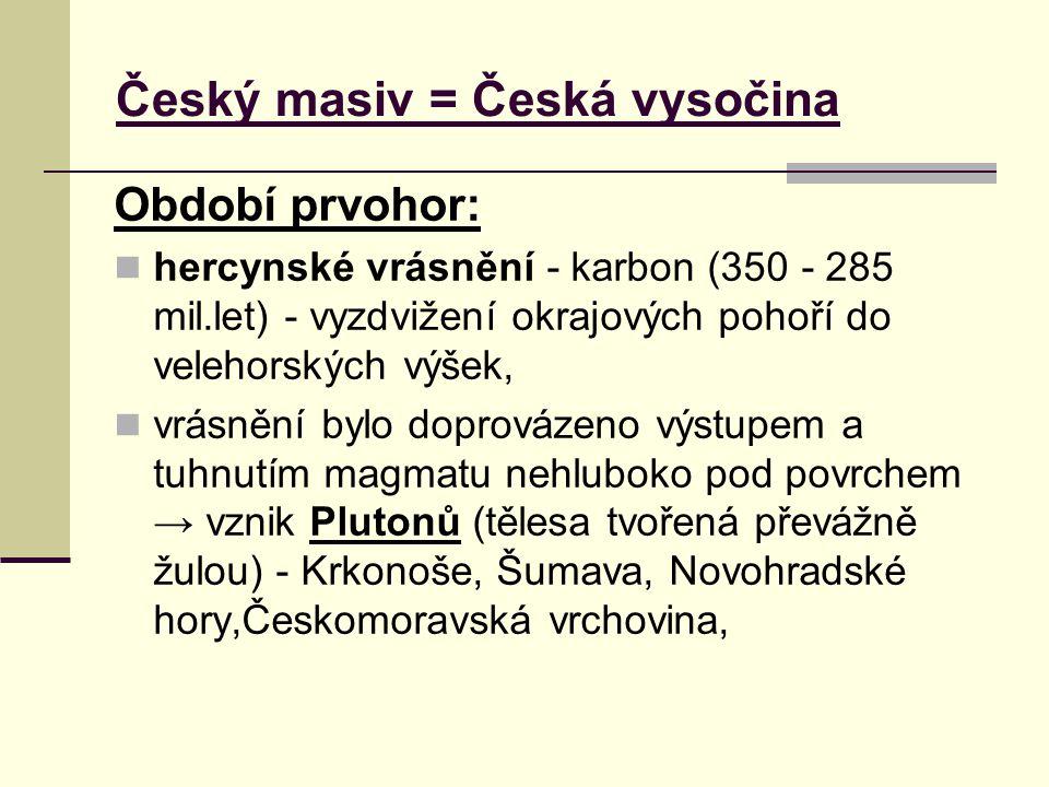 Český masiv = Česká vysočina Období prvohor: hercynské vrásnění - karbon (350 - 285 mil.let) - vyzdvižení okrajových pohoří do velehorských výšek, vrá