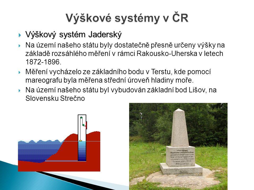  Výškový systém Jaderský  Na území našeho státu byly dostatečně přesně určeny výšky na základě rozsáhlého měření v rámci Rakousko-Uherska v letech 1