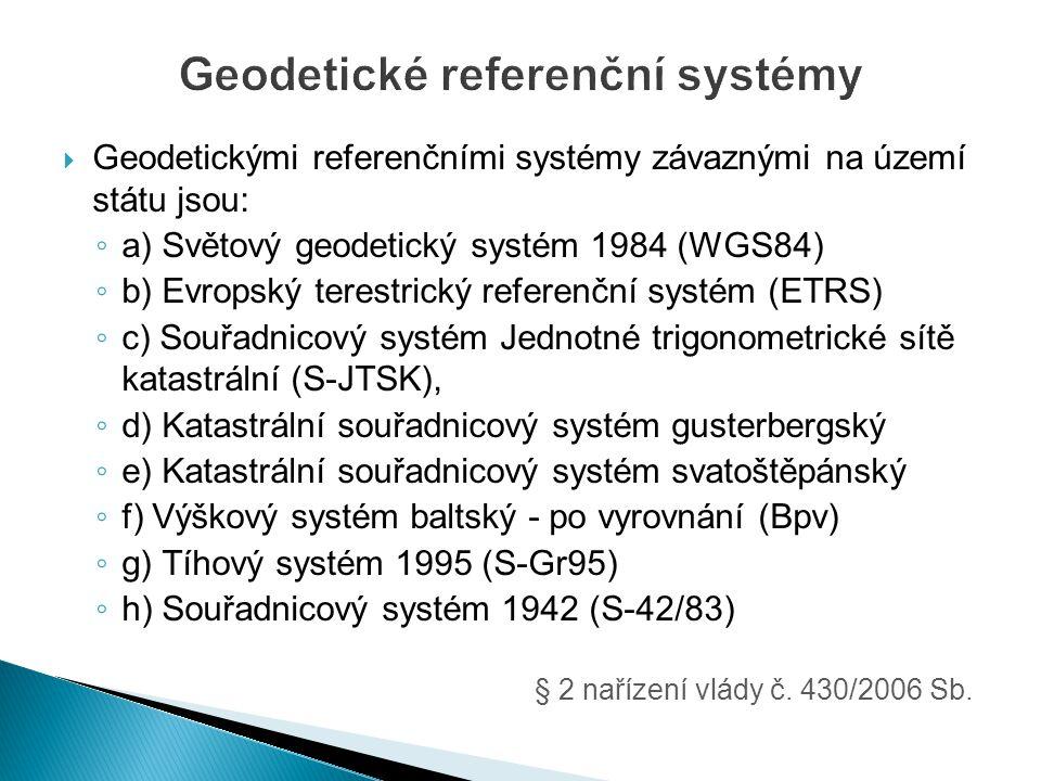  Geodetickými referenčními systémy závaznými na území státu jsou: ◦ a) Světový geodetický systém 1984 (WGS84) ◦ b) Evropský terestrický referenční sy