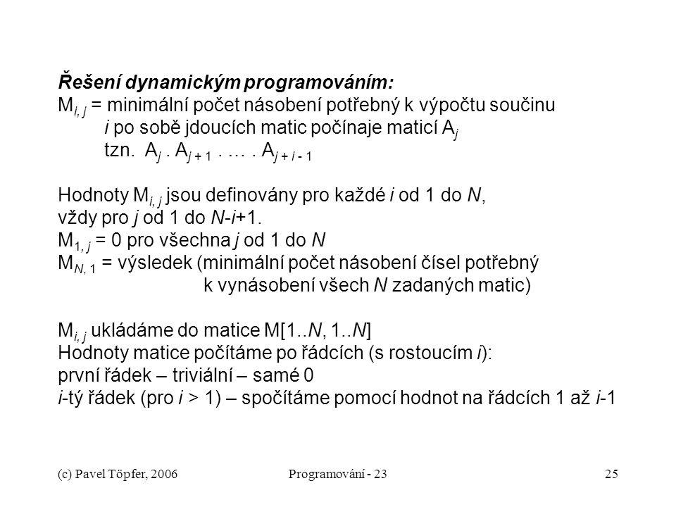 (c) Pavel Töpfer, 2006Programování - 2325 Řešení dynamickým programováním: M i, j = minimální počet násobení potřebný k výpočtu součinu i po sobě jdou
