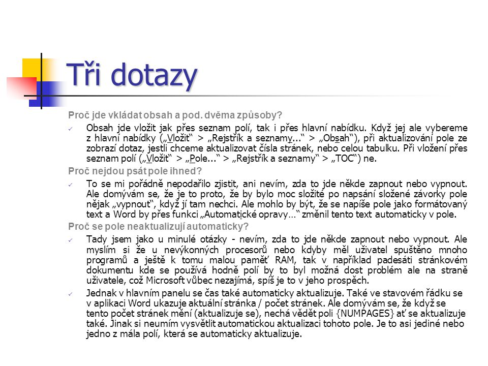 """10 nejpoužívanějších polí NázevFunkce Klávesová zkratka Popis Čas{TIME} ALT + SHIFT + T Aktuální čas Datum {DATE \@ """"d.M.yyyy""""} ALT + SHIFT + D Aktuál"""