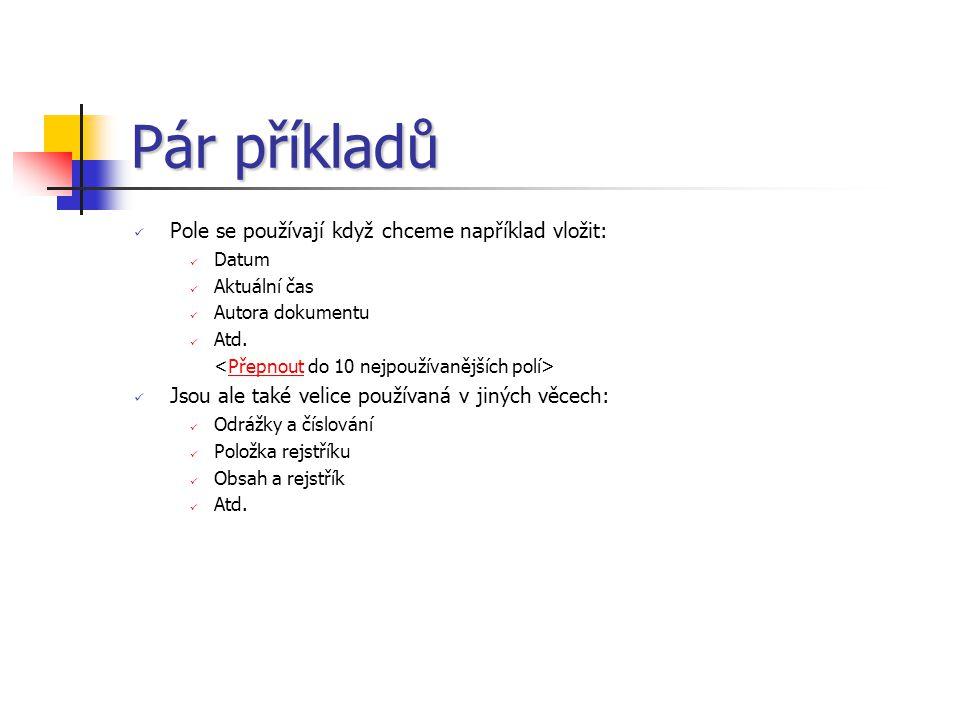Pár příkladů Pole se používají když chceme například vložit: Datum Aktuální čas Autora dokumentu Atd.